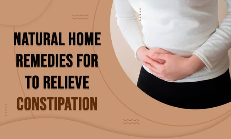 Natural Home Remedies For To Relieve Constipation